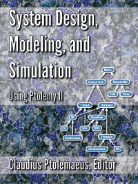 System Design, Modeling and Simulation using Ptolemy II